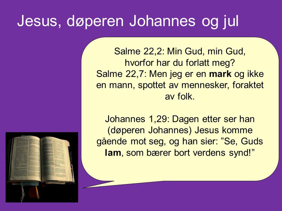 Salme 22,2: Min Gud, min Gud, hvorfor har du forlatt meg? Salme 22,7: Men jeg er en mark og ikke en mann, spottet av mennesker, foraktet av folk. Joha