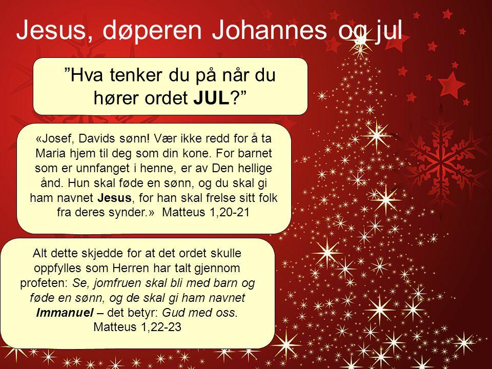 """""""Hva tenker du på når du hører ordet JUL?"""" «Josef, Davids sønn! Vær ikke redd for å ta Maria hjem til deg som din kone. For barnet som er unnfanget i"""