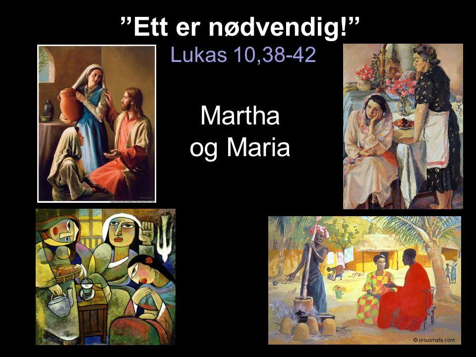"""""""Ett er nødvendig!"""" """"Ett er nødvendig!"""" Lukas 10,38-42 Martha og Maria"""
