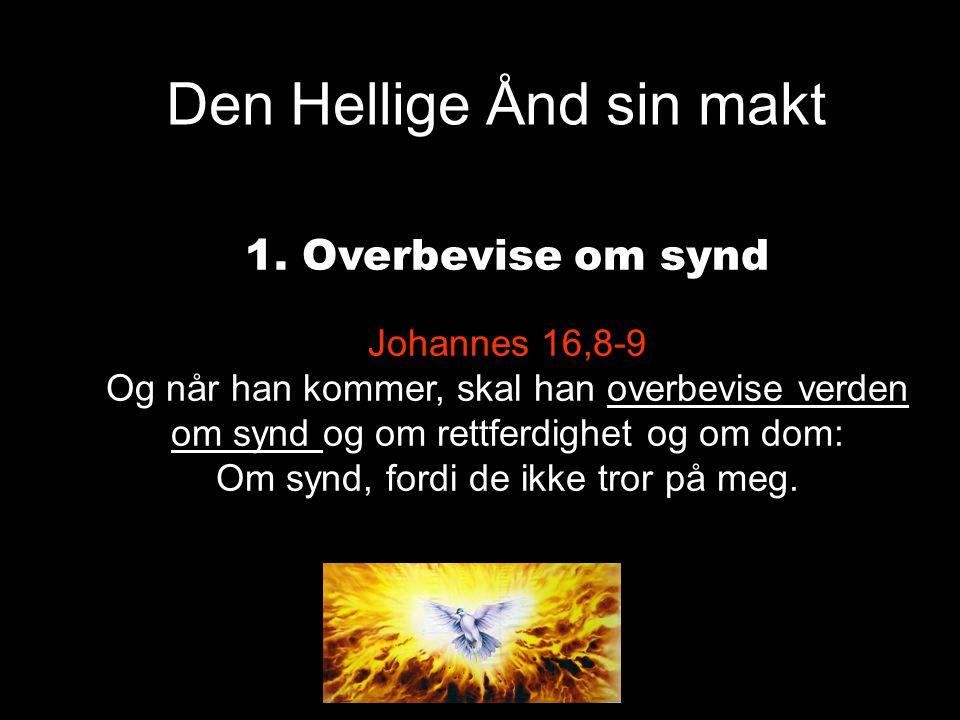 Den Hellige Ånd sin makt 1. Overbevise om synd Johannes 16,8-9 Og når han kommer, skal han overbevise verden om synd og om rettferdighet og om dom: Om