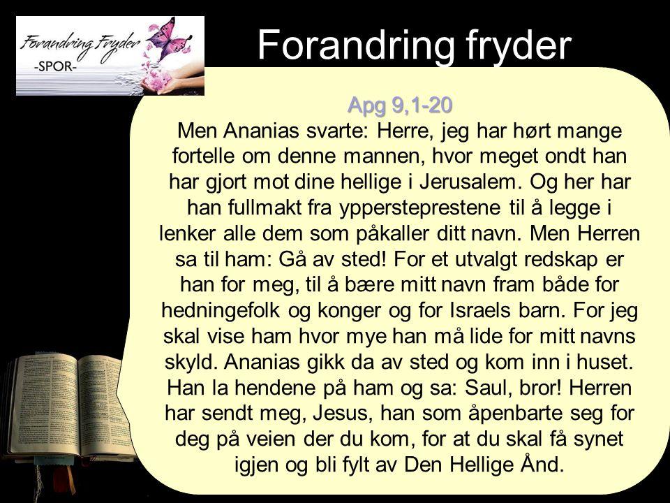 Apg 9,1-20 Men Ananias svarte: Herre, jeg har hørt mange fortelle om denne mannen, hvor meget ondt han har gjort mot dine hellige i Jerusalem.