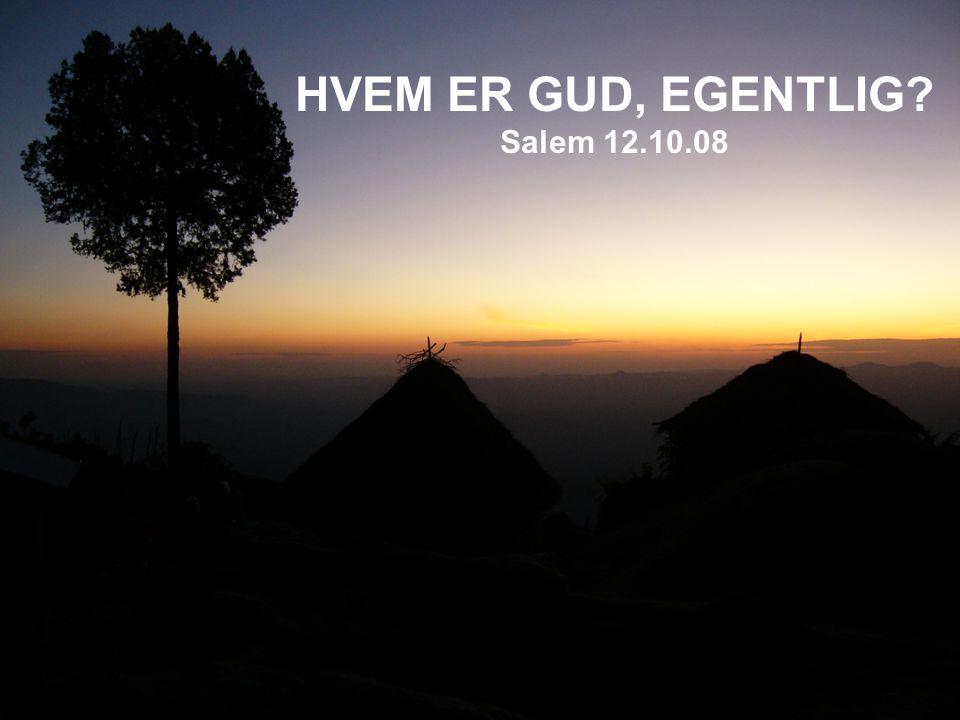 HVEM ER GUD, EGENTLIG? Salem 12.10.08