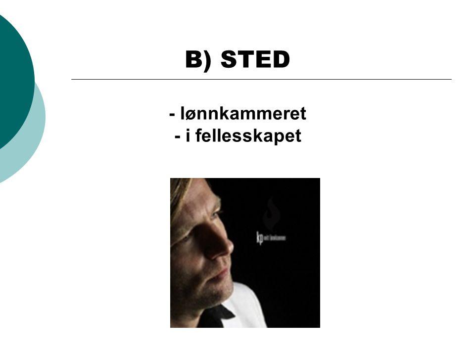 B) STED - lønnkammeret - i fellesskapet