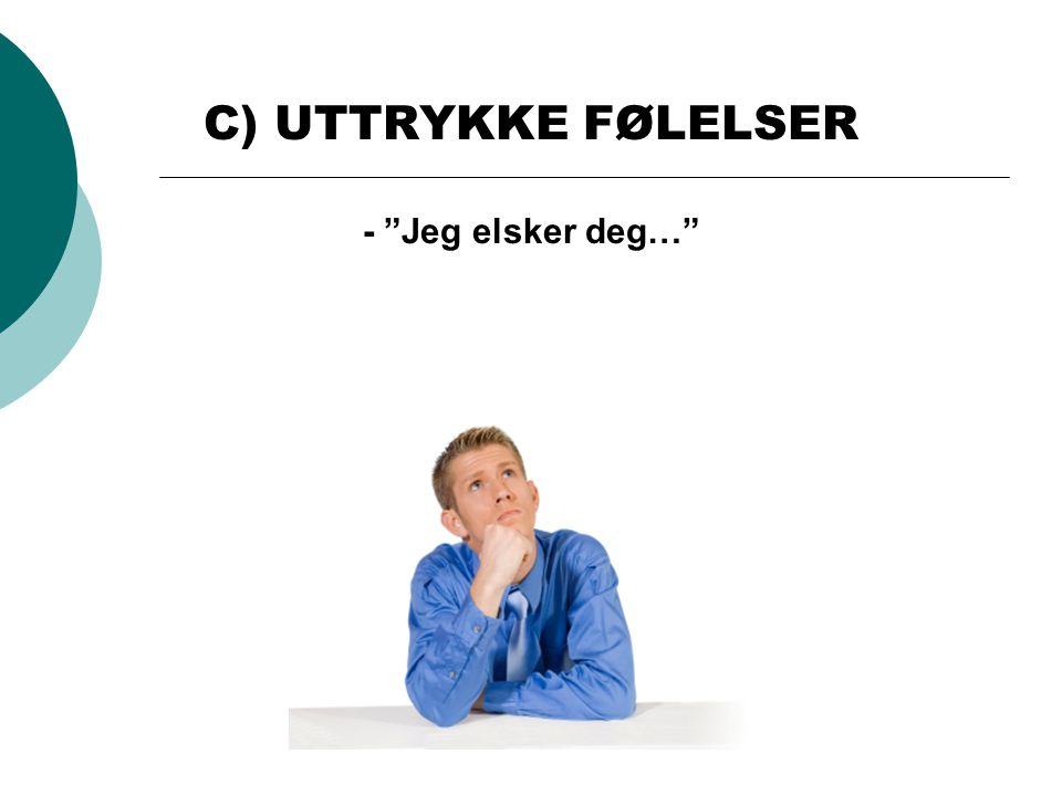 """C) UTTRYKKE FØLELSER - """"Jeg elsker deg…"""""""
