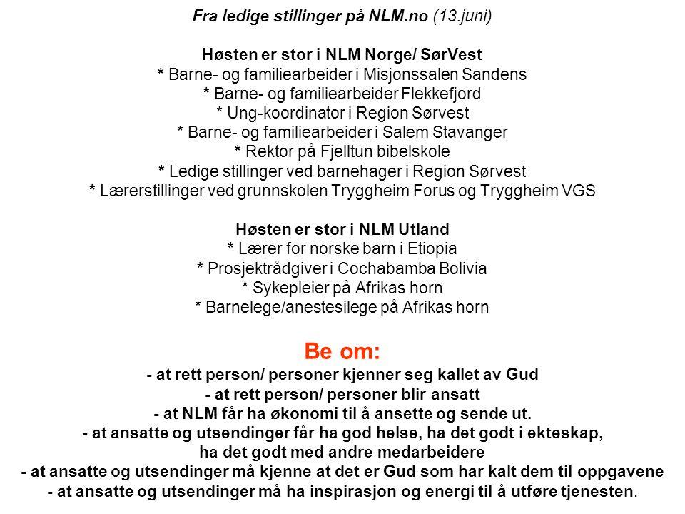 Fra ledige stillinger på NLM.no (13.juni) Høsten er stor i NLM Norge/ SørVest * Barne- og familiearbeider i Misjonssalen Sandens * Barne- og familiear