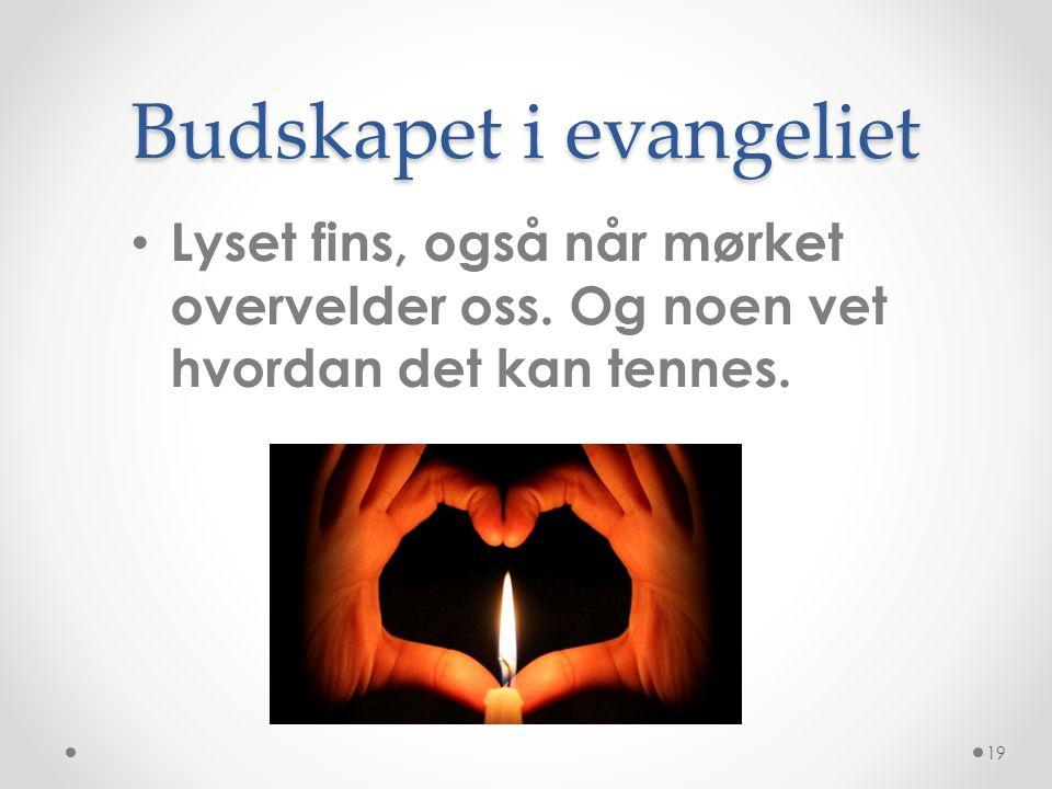 Budskapet i evangeliet Lyset fins, også når mørket overvelder oss.