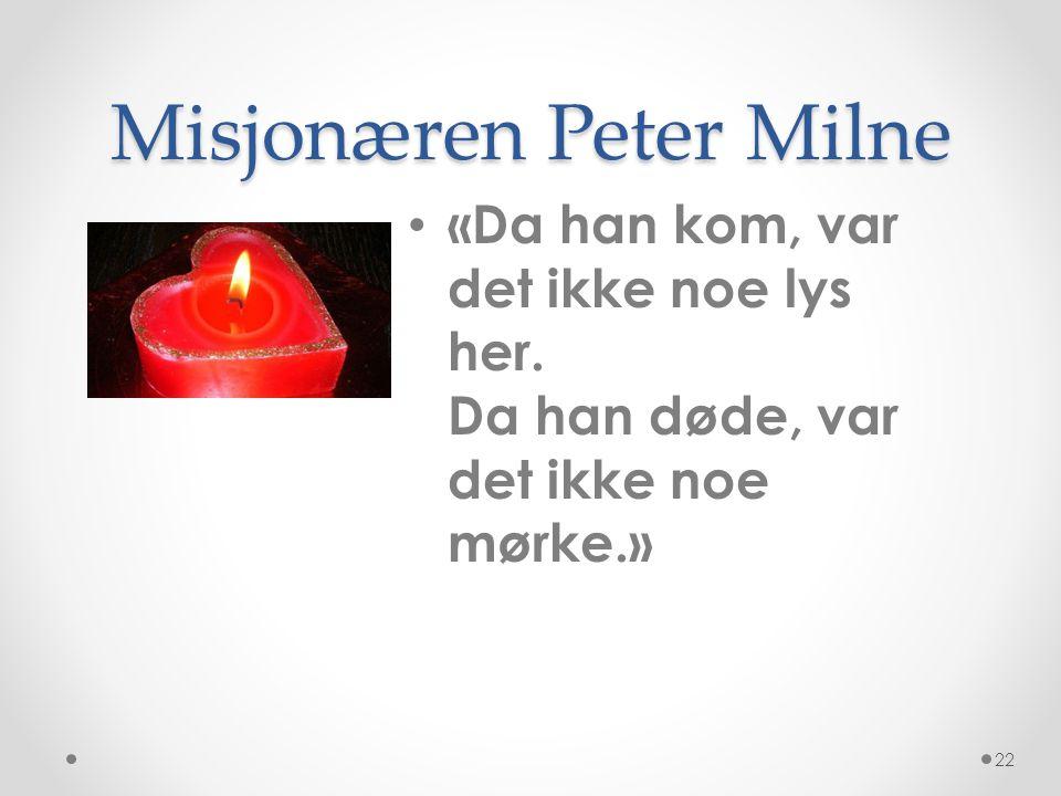 Misjonæren Peter Milne «Da han kom, var det ikke noe lys her.