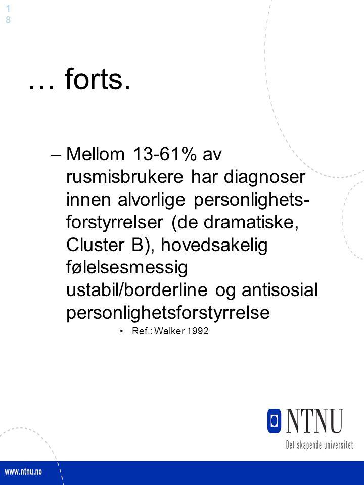1818 … forts. –Mellom 13-61% av rusmisbrukere har diagnoser innen alvorlige personlighets- forstyrrelser (de dramatiske, Cluster B), hovedsakelig føle