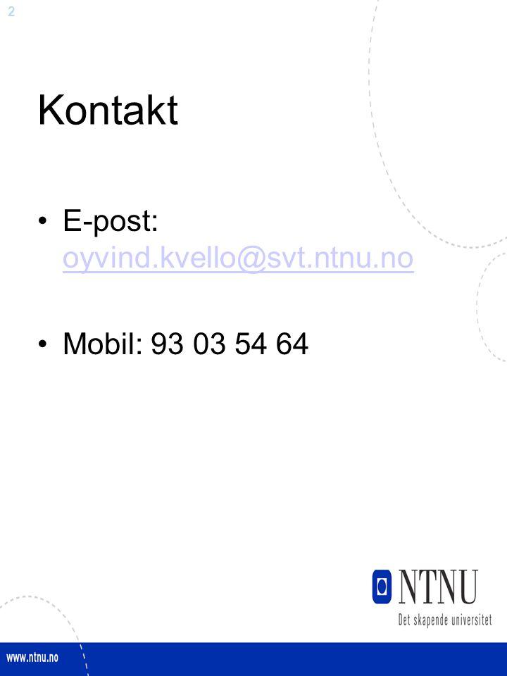 2 Kontakt E-post: oyvind.kvello@svt.ntnu.no oyvind.kvello@svt.ntnu.no Mobil: 93 03 54 64