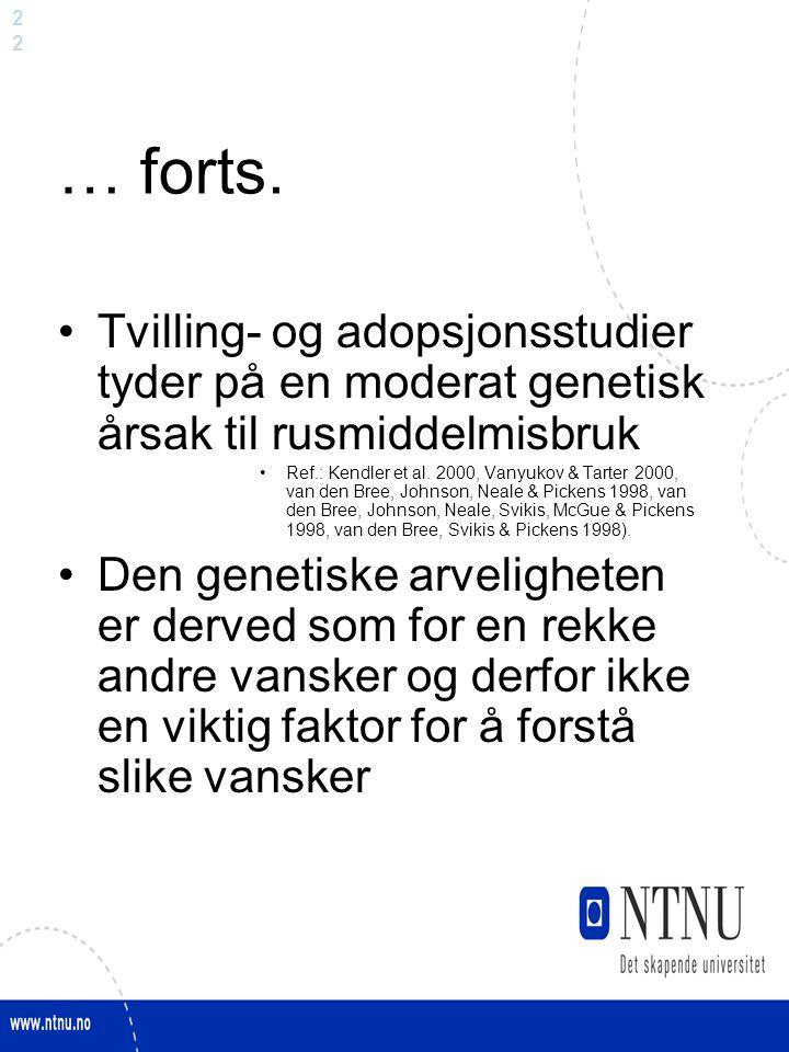 2 … forts. Tvilling- og adopsjonsstudier tyder på en moderat genetisk årsak til rusmiddelmisbruk Ref.: Kendler et al. 2000, Vanyukov & Tarter 2000, va