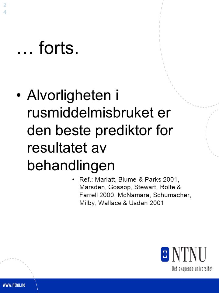 2424 … forts. Alvorligheten i rusmiddelmisbruket er den beste prediktor for resultatet av behandlingen Ref.: Marlatt, Blume & Parks 2001, Marsden, Gos