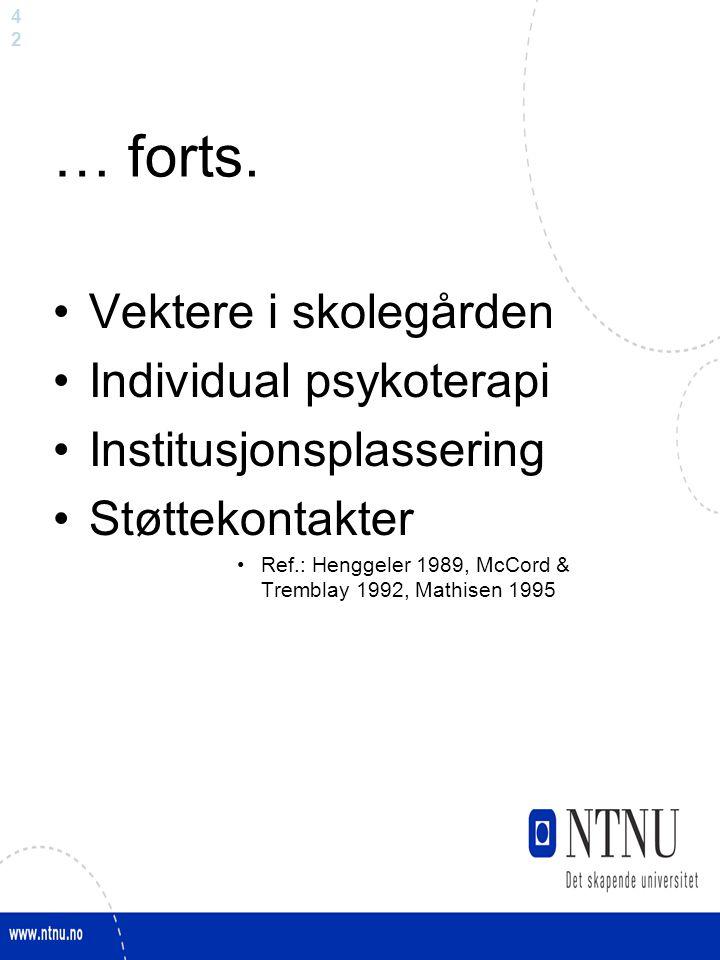 4242 … forts. Vektere i skolegården Individual psykoterapi Institusjonsplassering Støttekontakter Ref.: Henggeler 1989, McCord & Tremblay 1992, Mathis