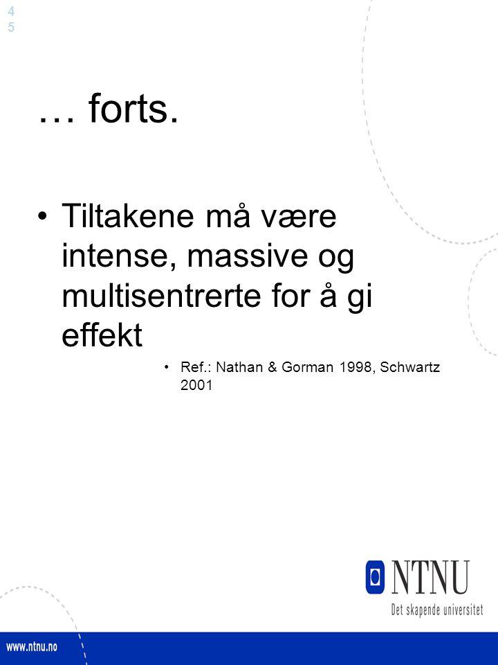 4545 … forts. Tiltakene må være intense, massive og multisentrerte for å gi effekt Ref.: Nathan & Gorman 1998, Schwartz 2001