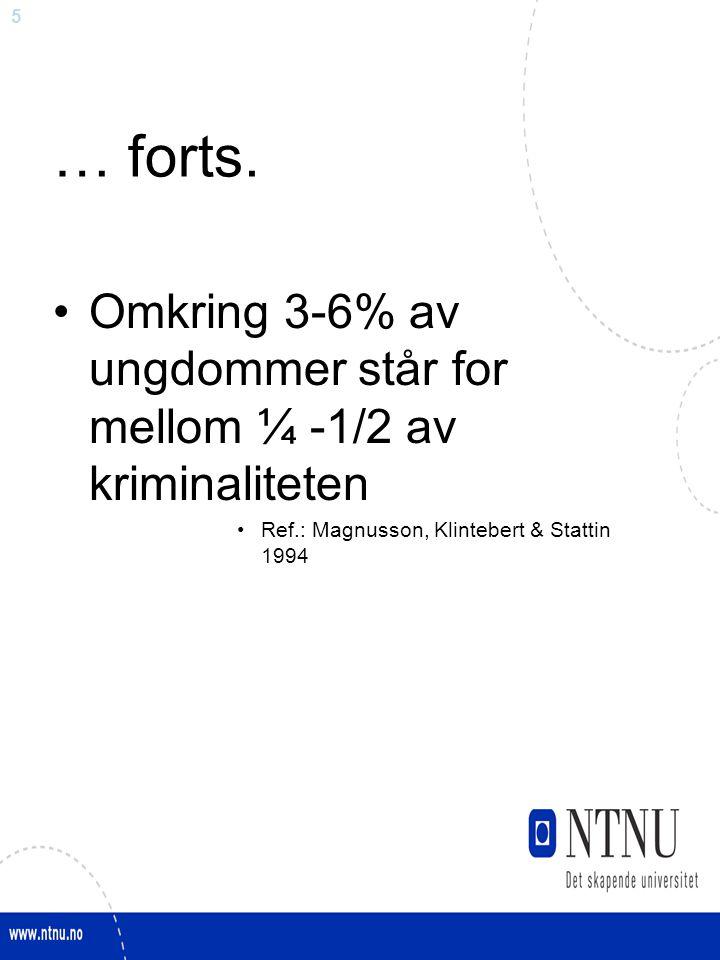 5 … forts. Omkring 3-6% av ungdommer står for mellom ¼ -1/2 av kriminaliteten Ref.: Magnusson, Klintebert & Stattin 1994