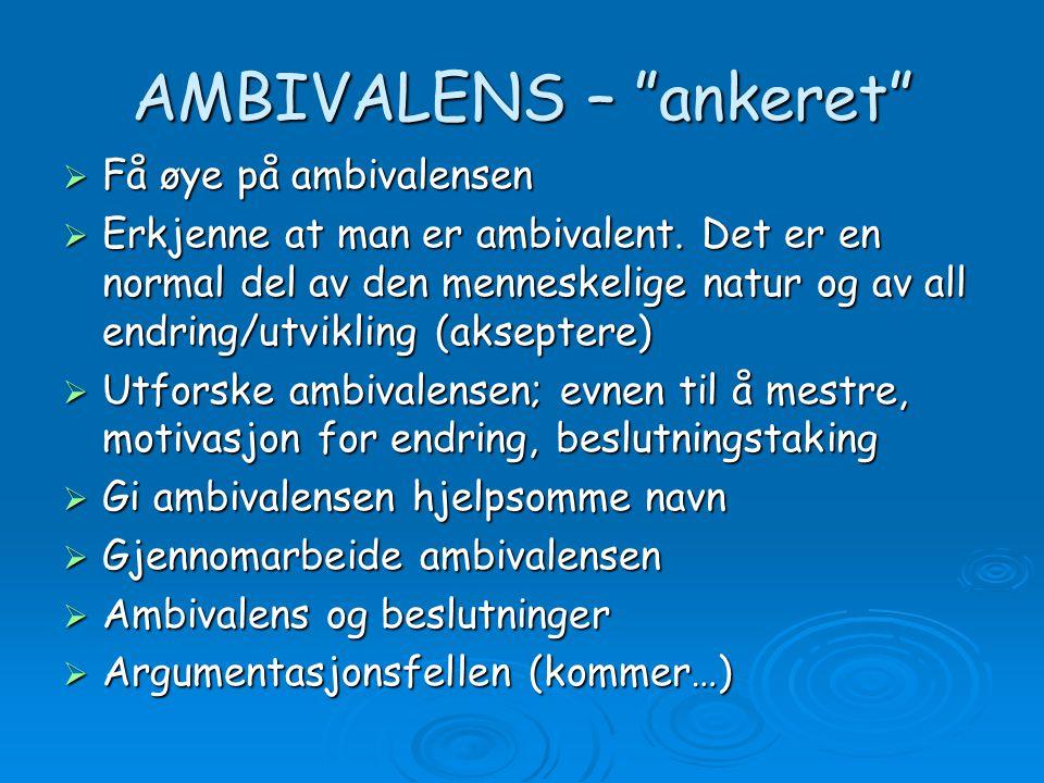 """AMBIVALENS – """"ankeret""""  Få øye på ambivalensen  Erkjenne at man er ambivalent. Det er en normal del av den menneskelige natur og av all endring/utvi"""