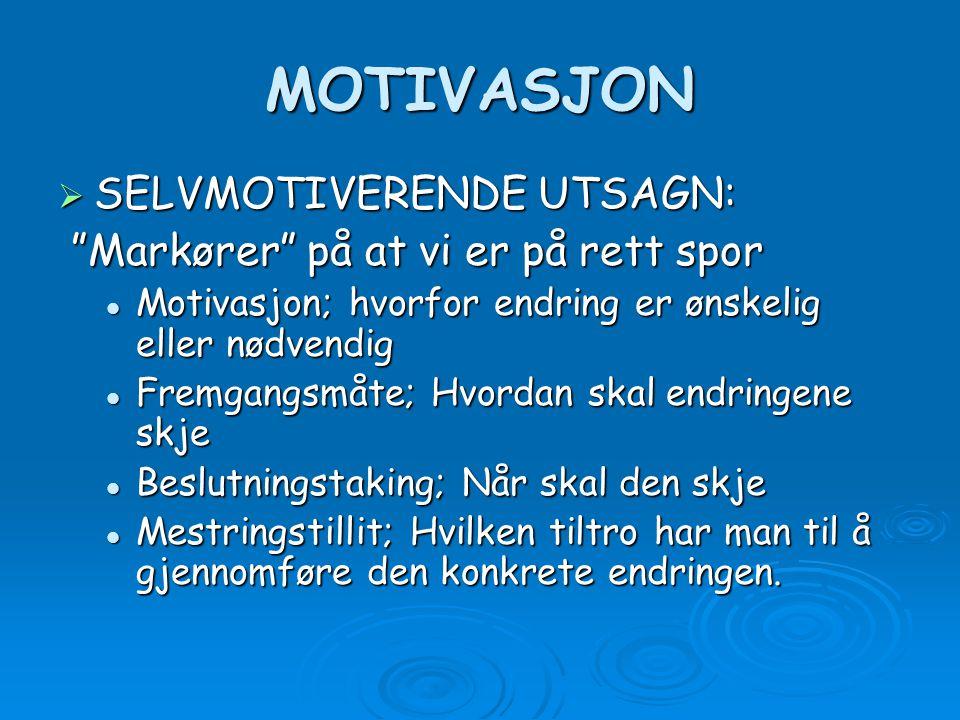 """MOTIVASJON  SELVMOTIVERENDE UTSAGN: """"Markører"""" på at vi er på rett spor """"Markører"""" på at vi er på rett spor Motivasjon; hvorfor endring er ønskelig e"""