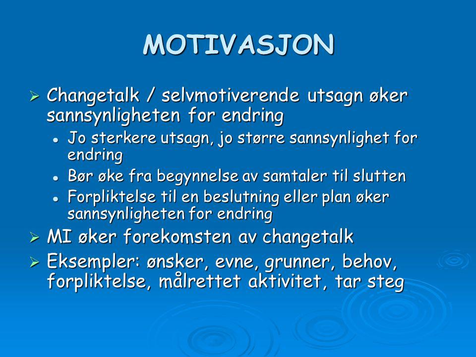 MOTIVASJON  Changetalk / selvmotiverende utsagn øker sannsynligheten for endring Jo sterkere utsagn, jo større sannsynlighet for endring Jo sterkere
