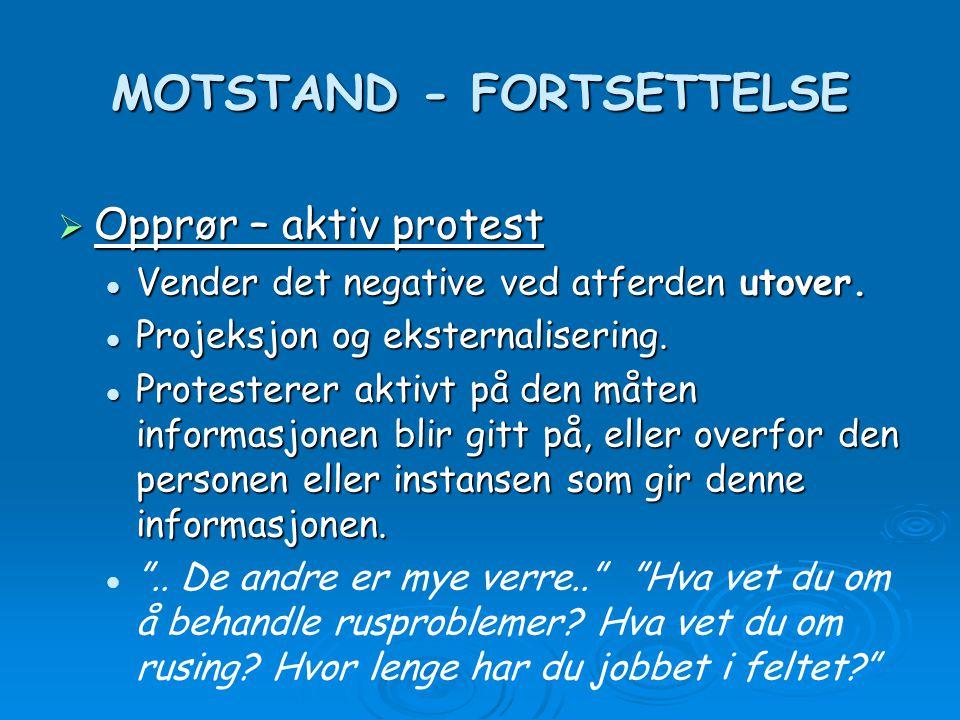 MOTSTAND - FORTSETTELSE  Opprør – aktiv protest Vender det negative ved atferden utover. Vender det negative ved atferden utover. Projeksjon og ekste