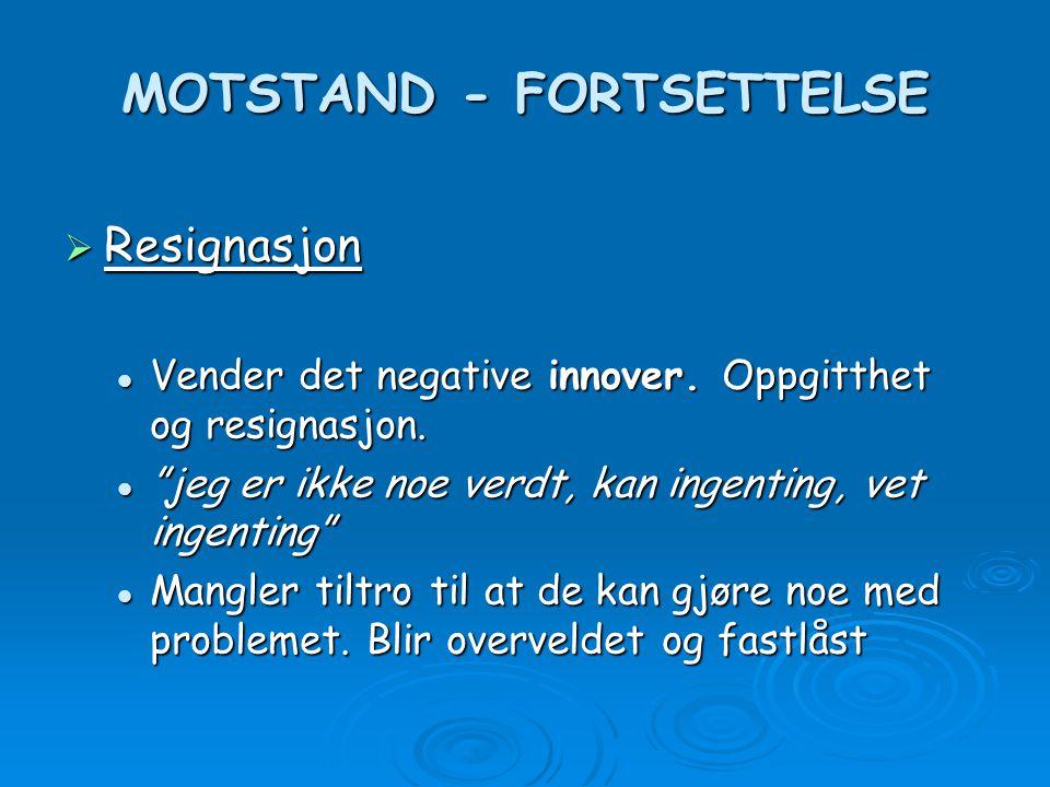 MOTSTAND - FORTSETTELSE  Resignasjon Vender det negative innover. Oppgitthet og resignasjon. Vender det negative innover. Oppgitthet og resignasjon.
