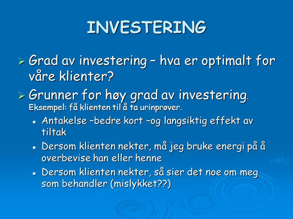 INVESTERING  Grad av investering – hva er optimalt for våre klienter?  Grunner for høy grad av investering. Eksempel: få klienten til å ta urinprøve
