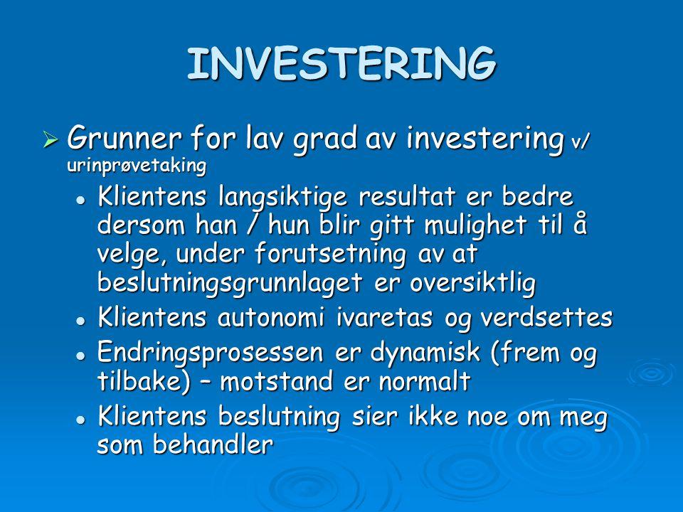 INVESTERING  Grunner for lav grad av investering v/ urinprøvetaking Klientens langsiktige resultat er bedre dersom han / hun blir gitt mulighet til å