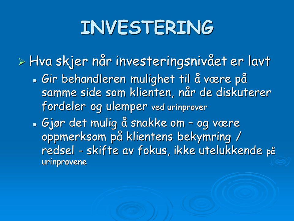 INVESTERING  Hva skjer når investeringsnivået er lavt Gir behandleren mulighet til å være på samme side som klienten, når de diskuterer fordeler og u