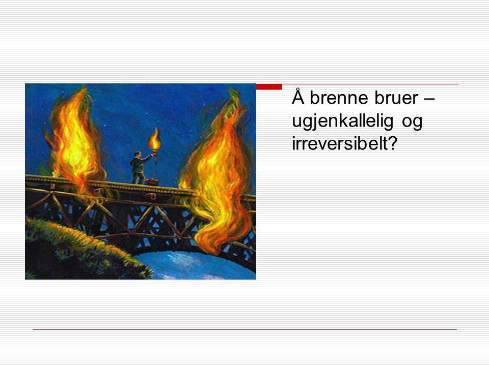 Å brenne bruer – ugjenkallelig og irreversibelt?