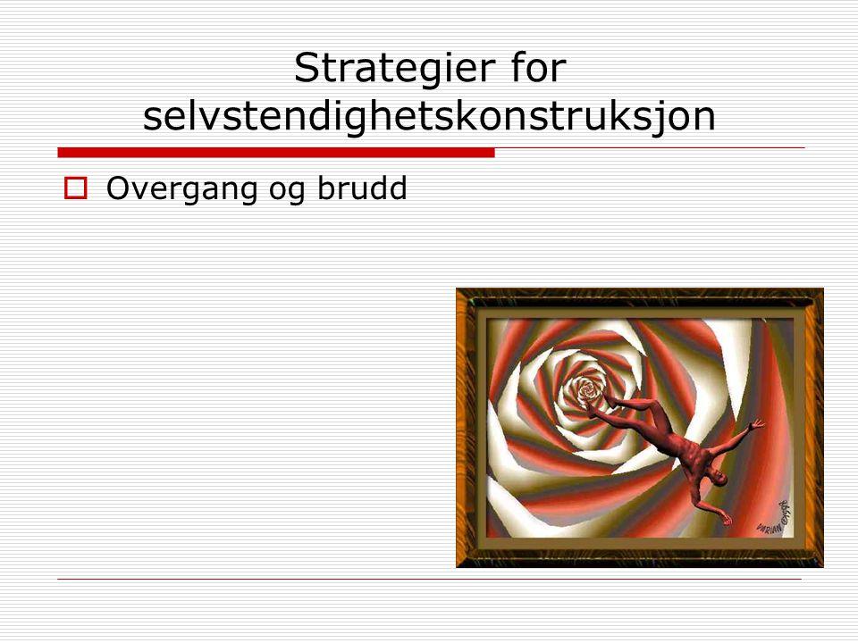 Strategier for selvstendighetskonstruksjon  Overgang og brudd