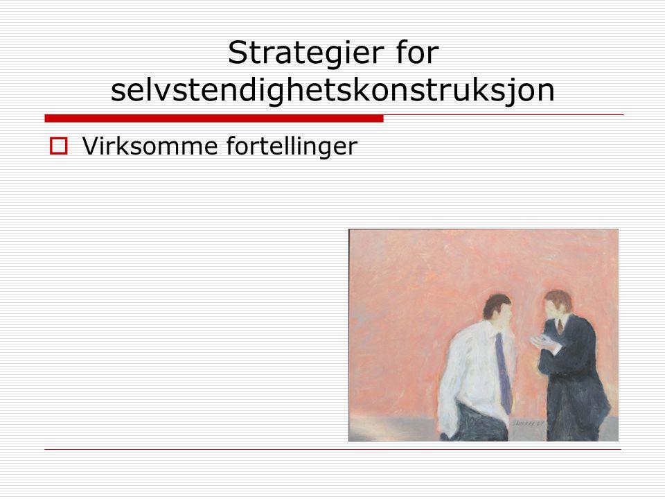 Strategier for selvstendighetskonstruksjon  Virksomme fortellinger