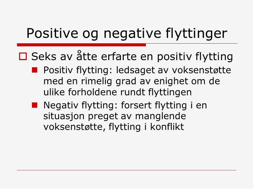 Positive og negative flyttinger  Seks av åtte erfarte en positiv flytting Positiv flytting: ledsaget av voksenst ø tte med en rimelig grad av enighet