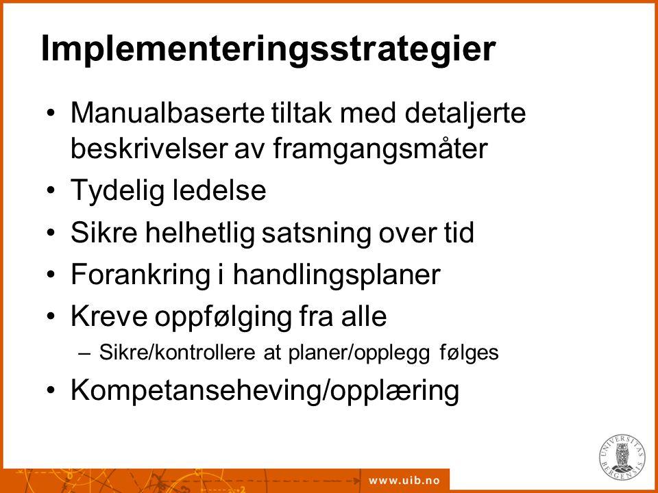 Implementeringsstrategier Manualbaserte tiltak med detaljerte beskrivelser av framgangsmåter Tydelig ledelse Sikre helhetlig satsning over tid Forankr