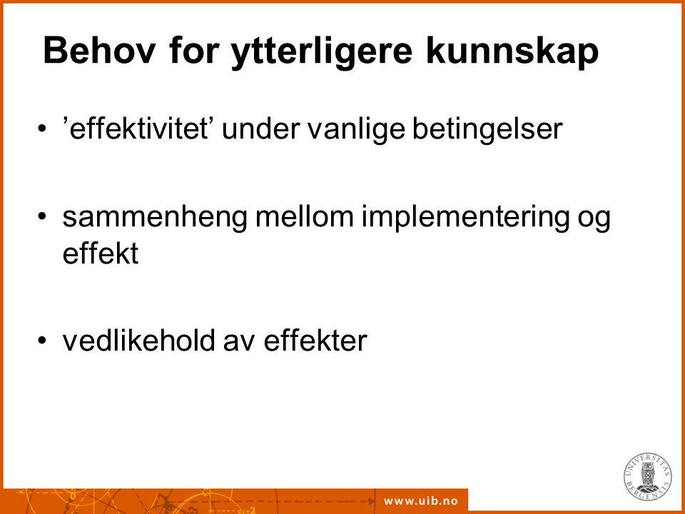 Behov for ytterligere kunnskap 'effektivitet' under vanlige betingelser sammenheng mellom implementering og effekt vedlikehold av effekter