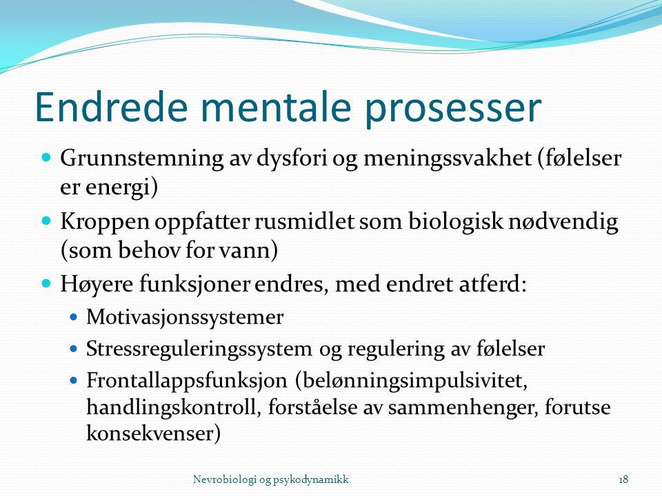 Endrede mentale prosesser Grunnstemning av dysfori og meningssvakhet (følelser er energi) Kroppen oppfatter rusmidlet som biologisk nødvendig (som beh