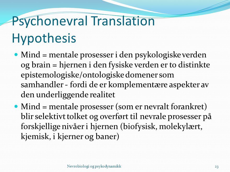 Psychonevral Translation Hypothesis Mind = mentale prosesser i den psykologiske verden og brain = hjernen i den fysiske verden er to distinkte epistem