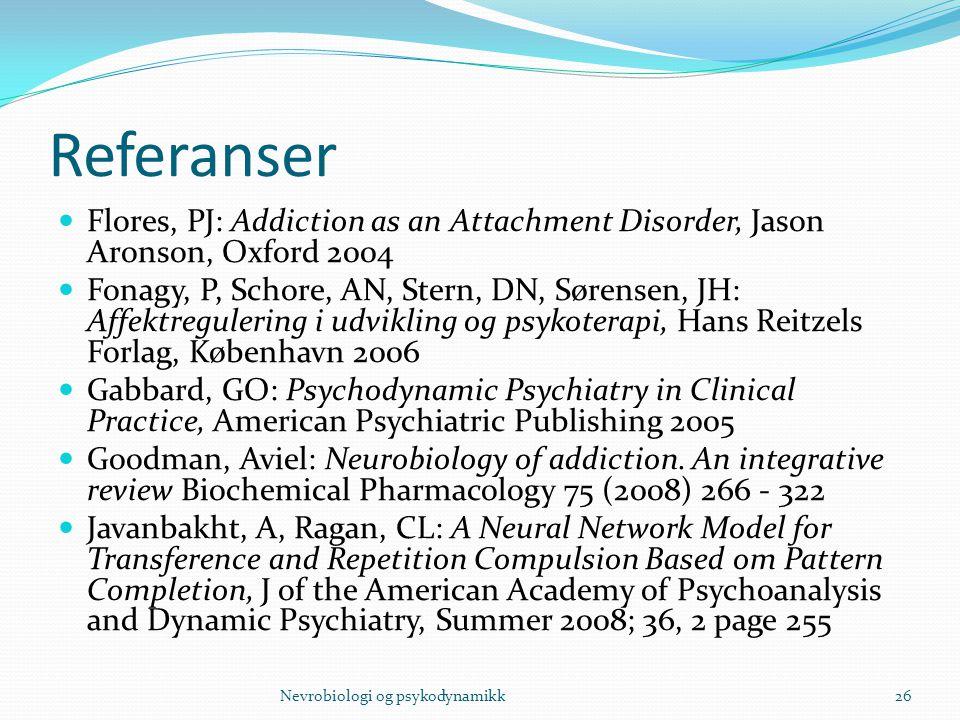 Referanser Flores, PJ: Addiction as an Attachment Disorder, Jason Aronson, Oxford 2004 Fonagy, P, Schore, AN, Stern, DN, Sørensen, JH: Affektregulerin