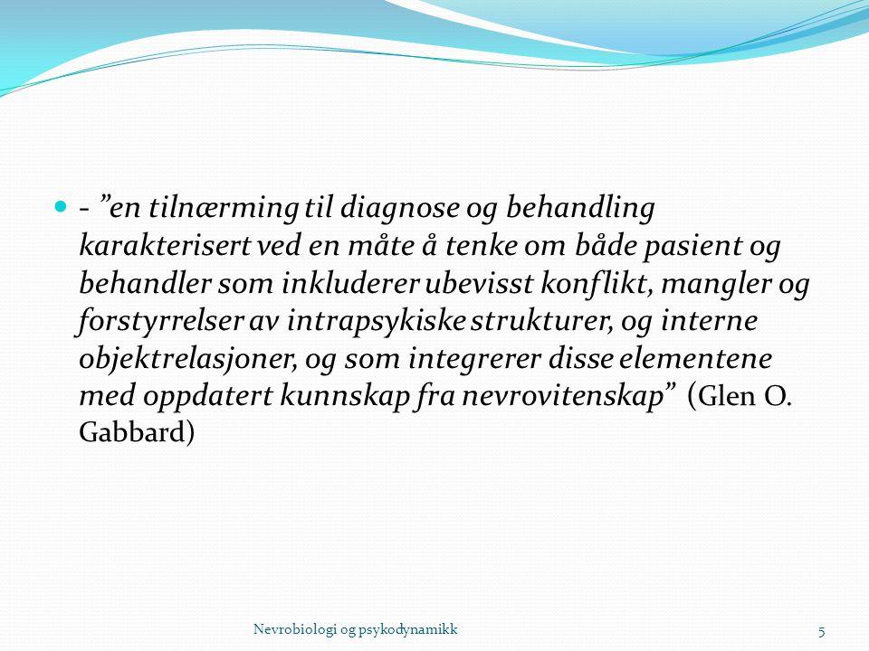 """- """"en tilnærming til diagnose og behandling karakterisert ved en måte å tenke om både pasient og behandler som inkluderer ubevisst konflikt, mangler o"""