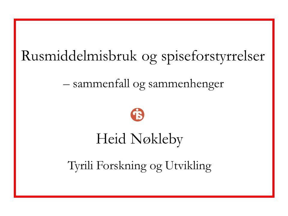 Rusmiddelmisbruk og spiseforstyrrelser – sammenfall og sammenhenger Heid Nøkleby Tyrili Forskning og Utvikling