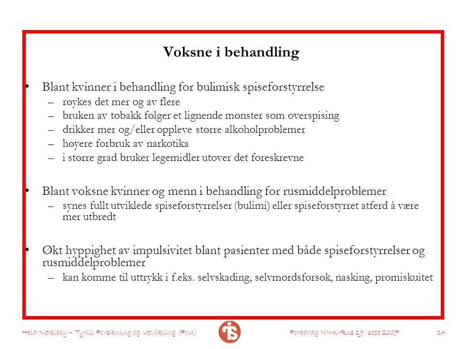 Heid Nøkleby – Tyrili Forskning og Utvikling (FoU)Foredrag NNK-Rus 19. sept 2007 14 Voksne i behandling Blant kvinner i behandling for bulimisk spisef
