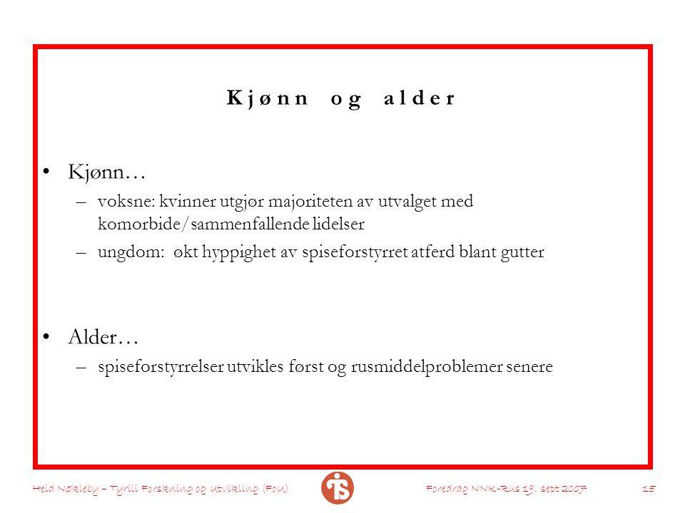 Heid Nøkleby – Tyrili Forskning og Utvikling (FoU)Foredrag NNK-Rus 19. sept 2007 15 K j ø n n o g a l d e r Kjønn… –voksne: kvinner utgjør majoriteten
