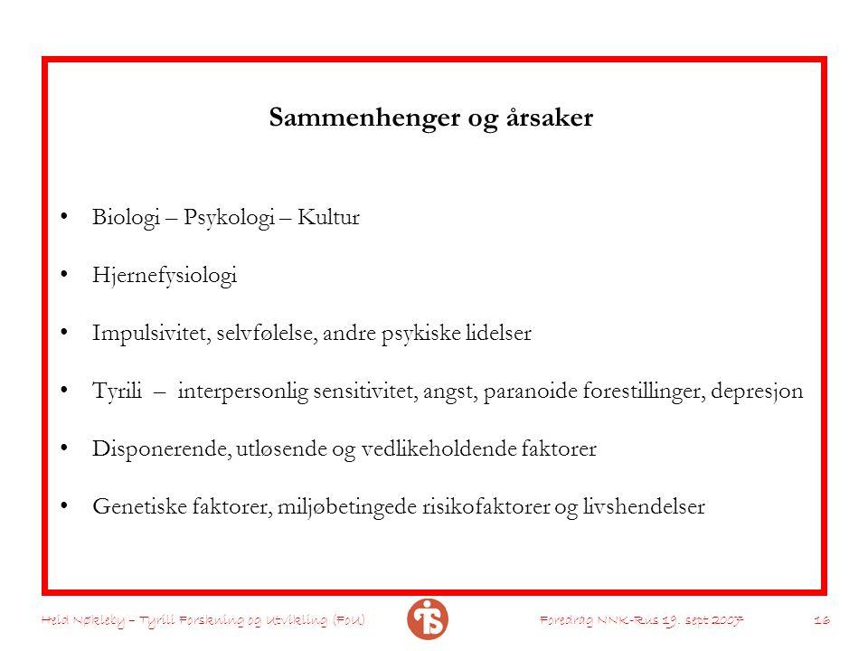 Heid Nøkleby – Tyrili Forskning og Utvikling (FoU)Foredrag NNK-Rus 19. sept 2007 16 Sammenhenger og årsaker Biologi – Psykologi – Kultur Hjernefysiolo
