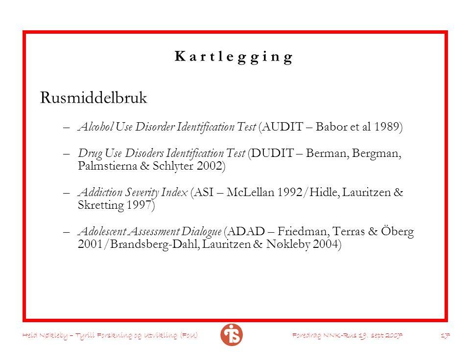 Heid Nøkleby – Tyrili Forskning og Utvikling (FoU)Foredrag NNK-Rus 19. sept 2007 17 K a r t l e g g i n g Rusmiddelbruk –Alcohol Use Disorder Identifi