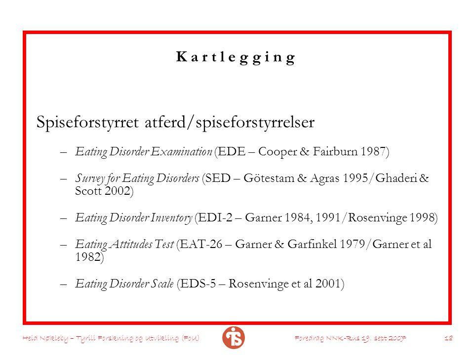 Heid Nøkleby – Tyrili Forskning og Utvikling (FoU)Foredrag NNK-Rus 19. sept 2007 18 K a r t l e g g i n g Spiseforstyrret atferd/spiseforstyrrelser –E