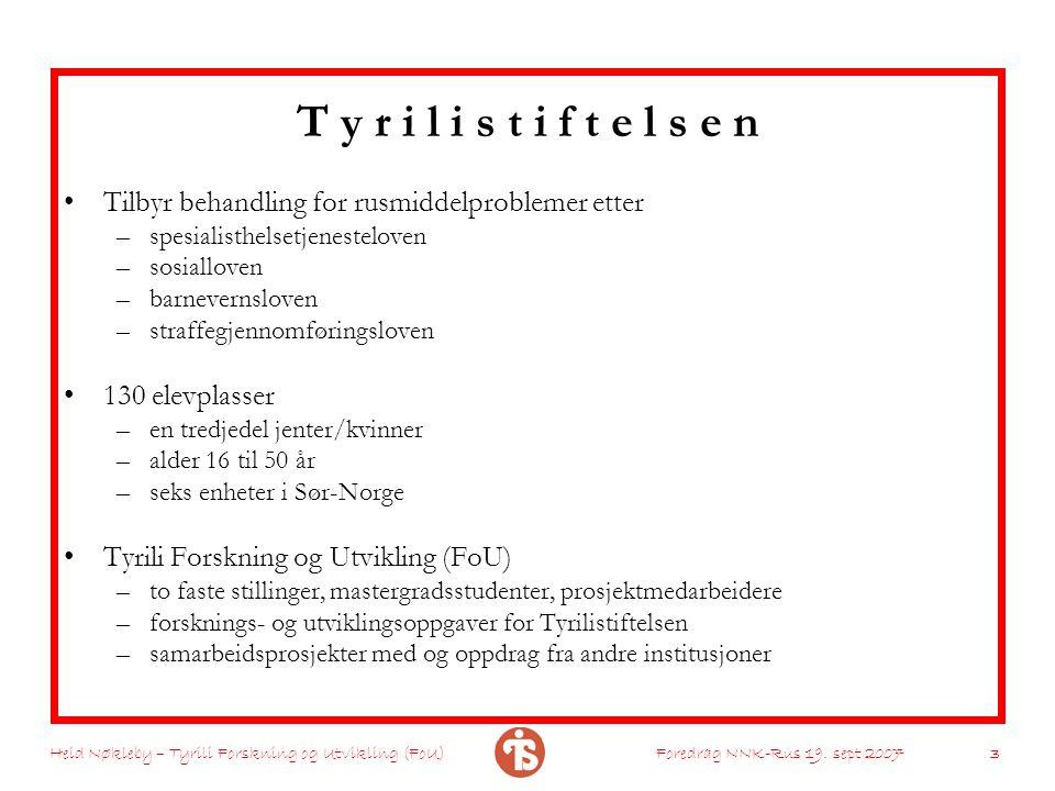 Heid Nøkleby – Tyrili Forskning og Utvikling (FoU)Foredrag NNK-Rus 19. sept 2007 3 T y r i l i s t i f t e l s e n Tilbyr behandling for rusmiddelprob