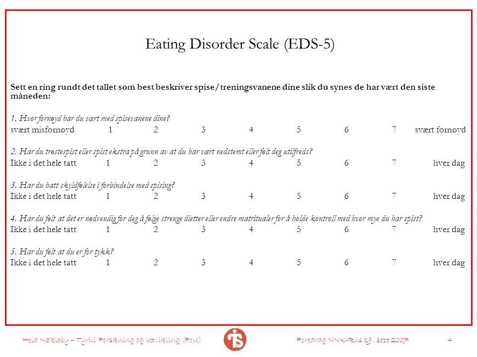Heid Nøkleby – Tyrili Forskning og Utvikling (FoU)Foredrag NNK-Rus 19. sept 2007 4 Eating Disorder Scale (EDS-5) Sett en ring rundt det tallet som bes