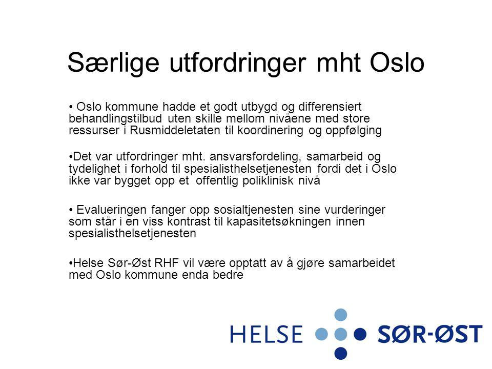 Særlige utfordringer mht Oslo Oslo kommune hadde et godt utbygd og differensiert behandlingstilbud uten skille mellom nivåene med store ressurser i Ru