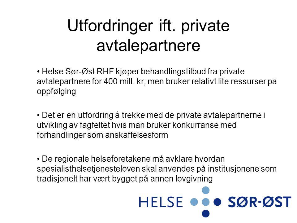 Utfordringer ift. private avtalepartnere Helse Sør-Øst RHF kjøper behandlingstilbud fra private avtalepartnere for 400 mill. kr, men bruker relativt l