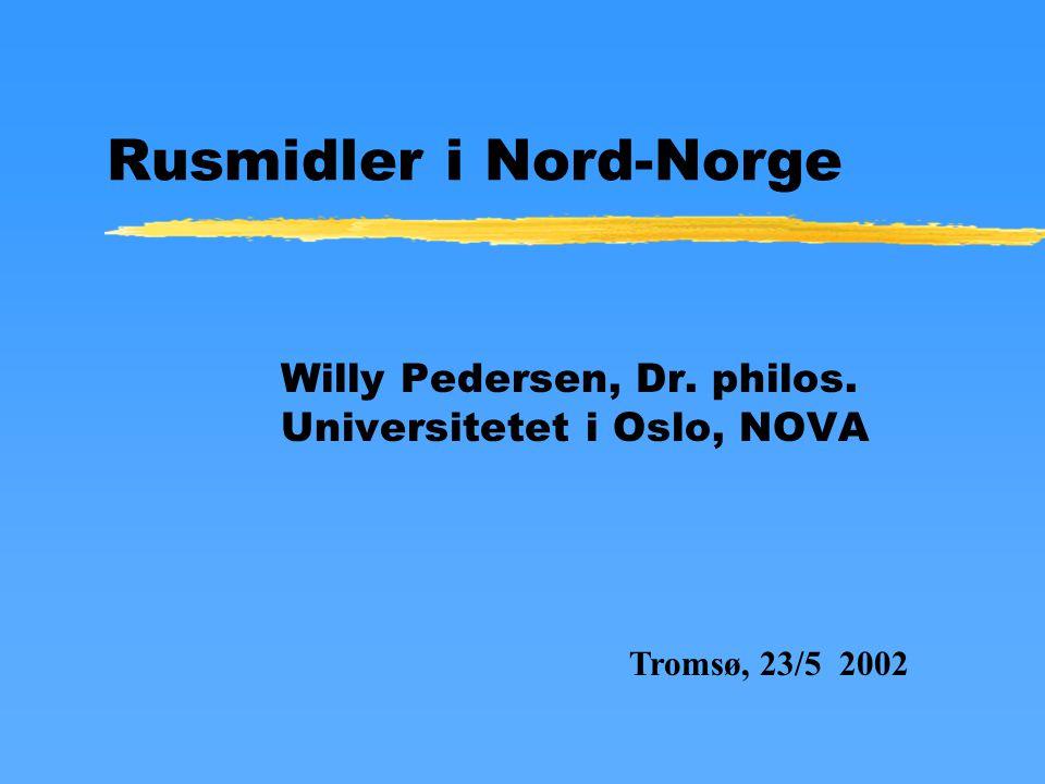 Rusmidler i Nord-Norge Willy Pedersen, Dr. philos. Universitetet i Oslo, NOVA Tromsø, 23/5 2002