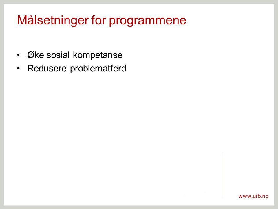 Målsetninger for programmene Øke sosial kompetanse Redusere problematferd