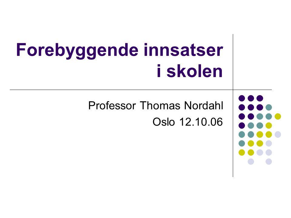 Forebyggende innsatser i skolen Professor Thomas Nordahl Oslo 12.10.06