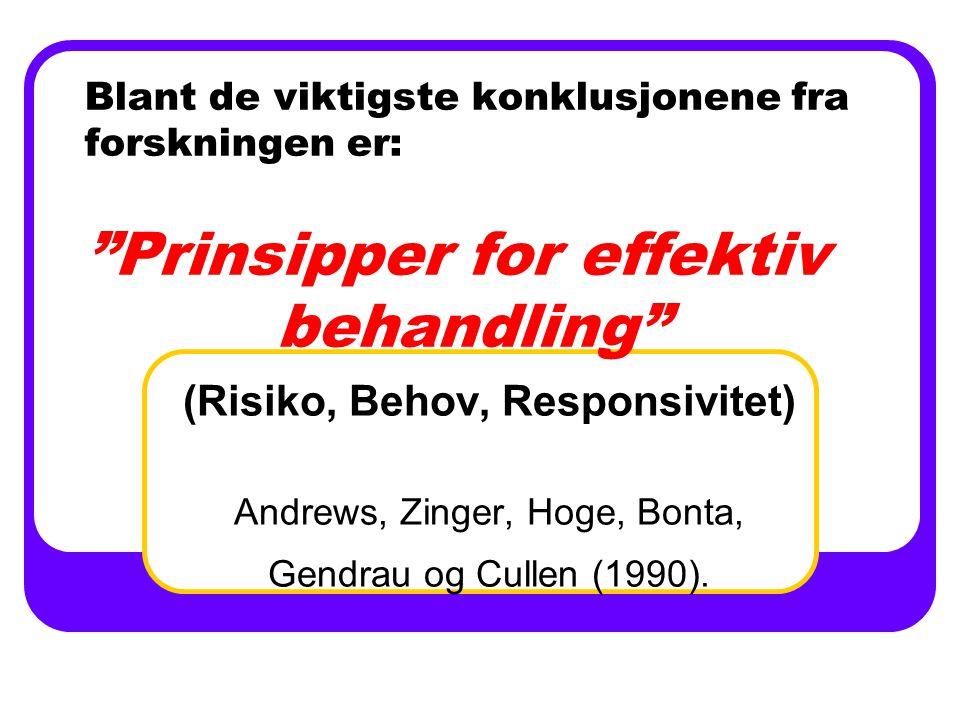 Blant de viktigste konklusjonene fra forskningen er: Prinsipper for effektiv behandling (Risiko, Behov, Responsivitet) Andrews, Zinger, Hoge, Bonta, Gendrau og Cullen (1990).